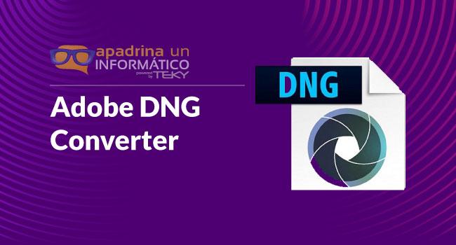 Conversor DNG de Adobe: TODAS versiones Windows y Mac